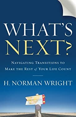 What's Next?: Navigating Transitions to Make the Rest of Your Life Count 9780764209635
