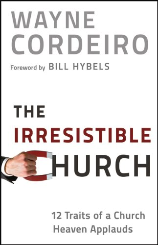 The Irresistible Church: 12 Traits of a Church Heaven Applauds 9780764209949