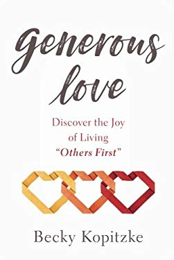"""Generous Love: Discover the Joy of Living """"Others First"""""""