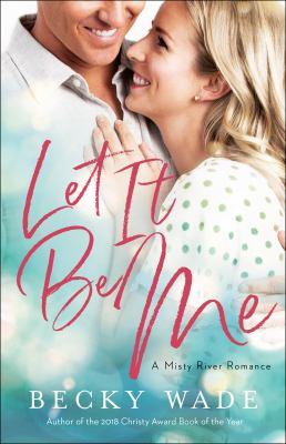 Let It Be Me (Misty River Romance, A)