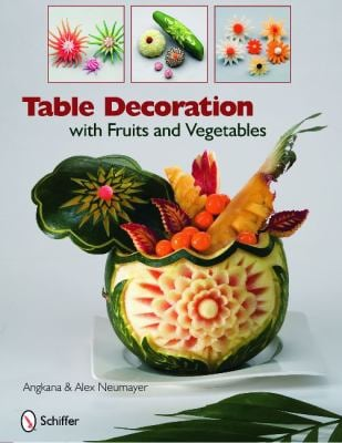 Table Decoration with Fruits and Vegetables 9780764335105