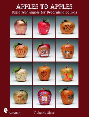 Apples to Apples: Basic Techniques for Decorating Gourds 9780764336218