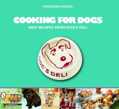 Cooking for Dogs: New Recipes from Dog's Deli 9780764336423