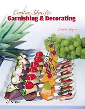Creative Ideas for Garnishing & Decorating 9780764336454