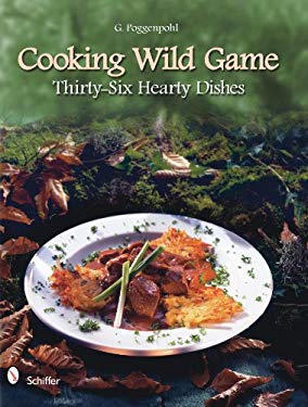 Cooking Wild Game: Thirty-Six Hearty Dishes 9780764336461