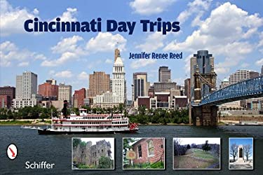 Cincinnati Day Trips: Tiny Journeys from the Queen City 9780764337161