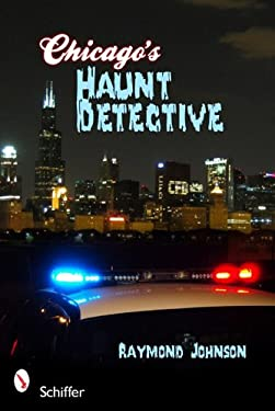 Chicago's Haunt Detective: A Cop's Guide to Supernatural Chicago 9780764337185