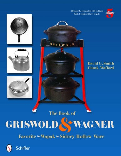 The Book of Griswold & Wagner: Favorite Pique - Sidney Hollow Ware - Wapak 9780764337291