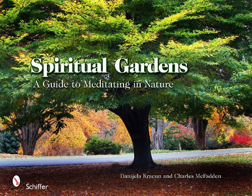 Spiritual Gardens: A Guide to Meditating in Nature 9780764337314