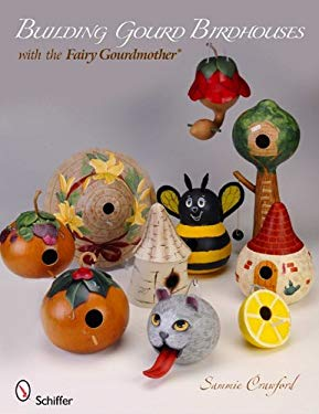 Building Gourd Birdhouses with the Fairy Gourdmother 9780764337369