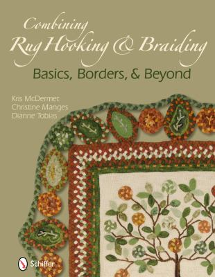 Combining Rug Hooking & Braiding: Basics, Borders, & Beyond 9780764337895