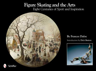 Figure Skating and the Arts: Eight Centuries of Sport and Inspiration