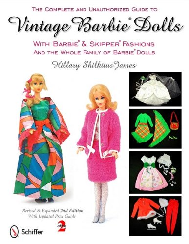The Complete and Unauthorized Guide to Vintage Barbie Dolls: With Barbie & Skipper Fashions and the Whole Family of Barbie Dolls 9780764338137