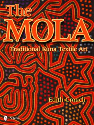 The Mola: Traditional Kuna Textile Art 9780764338458
