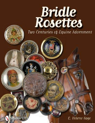 Bridle Rosettes: Two Centuries of Equine Adornment 9780764338595