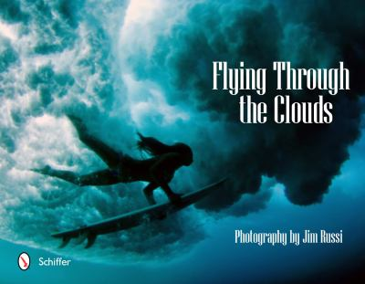 Flying Through the Clouds: Surf Photography of Jim Russi 9780764338618