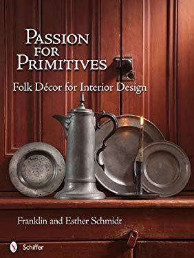 Passion for Primitives: Folk Decor for Interior Design 9780764338748