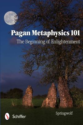Pagan Metaphysics 101: The Beginning of Enlightenment 9780764338977