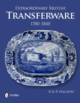 Extraordinary British Transferware: 1780-1840 9780764339745