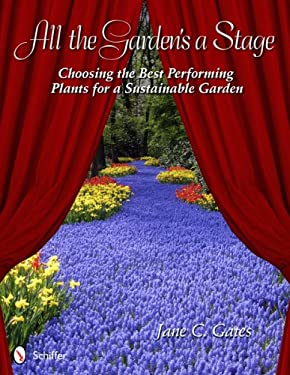 All the Garden's a Stage: Choosing the Best Performing Plants for a Sustainable Garden 9780764339790
