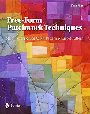 Free-Form Patchwork Techniques: Strip Piecing, Log Cabin Pattern, Carpet Pattern 9780764340192