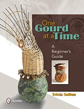 One Gourd at a Time: A Beginner's Guide 9780764341465