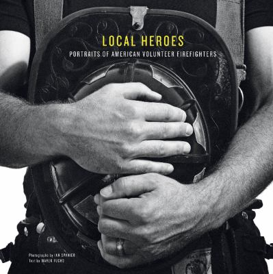 Local Heroes: Portraits of American Volunteer Firefighters 9780764341502