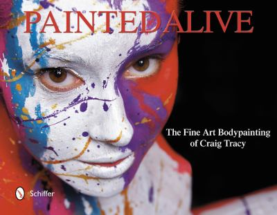 Painted Alive: The Fine Art Bodypainting of Craig Tracy 9780764341526
