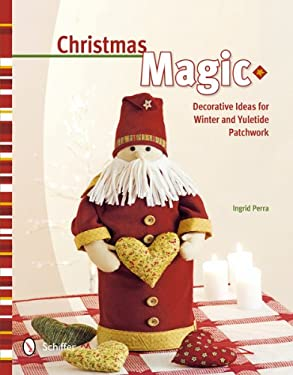 Christmas Magic: Decorative Ideas for Winter and Yuletide Patchwork 9780764342196