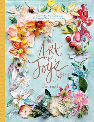 The Art for Joys Sake Journal: Watercolor Discovery and Releasing Your Creative Spirit (Artisan Series)
