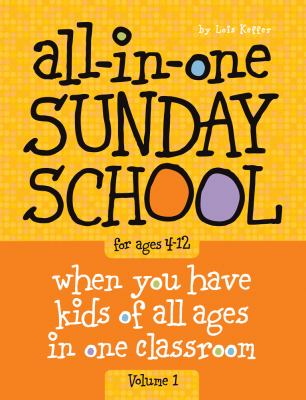 The All-In-One Sunday School Series Vol. 1: Be Ready No Matter Who Shows Up 4-12 9780764449444