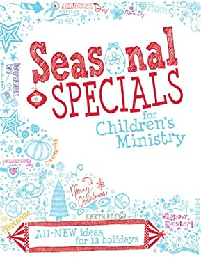 Seasonal Specials for Children's Ministry: All-New Ideas for 13 Holidays 9780764479915