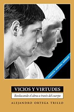 Vicios y Virtudes: Reeducando el Alma A Traves del Cuerpo = Vices and Virtues 9780764820533