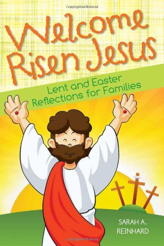 Welcome Risen Jesus: Lent and Easter Reflections for Families 9780764820748