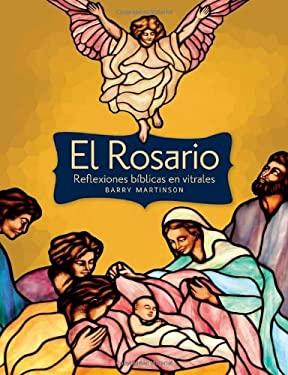 El Rosario: Reflexiones Biblicas En Vitrales 9780764821493