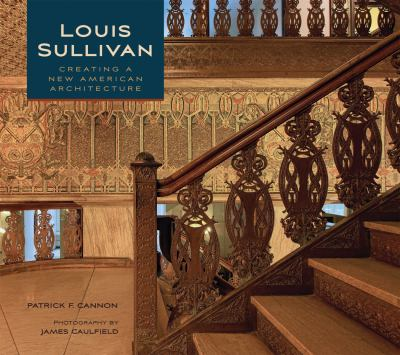 Louis Sullivan: Creating a New American Architecture 9780764957710