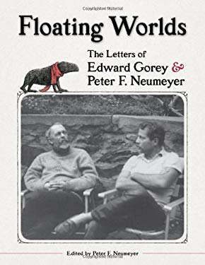 Floating Worlds: The Letters of Edward Gorey & Peter F. Neumeyer 9780764959479