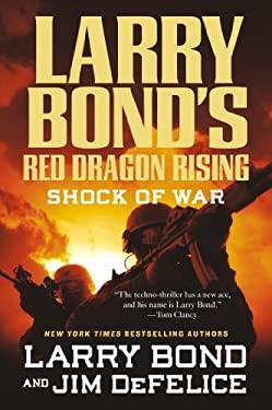 Larry Bond's Red Dragon Rising: Shock of War 9780765321398