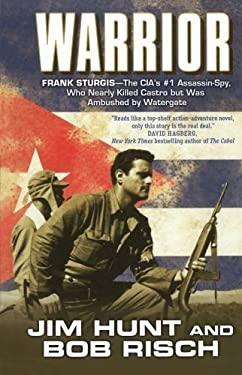 Warrior: Frank Sturgis---The CIA's #1 Assassin-Spy, Who Nearly Killed Castro But Was Ambushed by Watergate 9780765328649