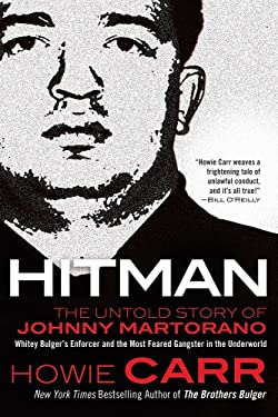 Hitman: The Untold Story of Johnny Martorano: Whitey Bulger's Enforcer and the Most Feared Gangster in the Underworld 9780765332394