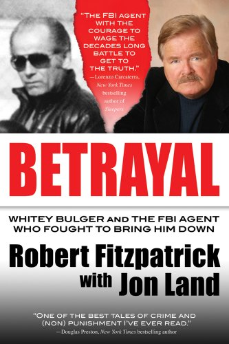 Betrayal: Whitey Bulger and the FBI Agent Who Fought to Bring Him Down 9780765335500