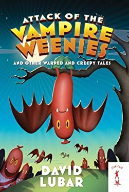 Attack of the Vampire Weenies: And Other Warped and Creepy Tales 9780765363237