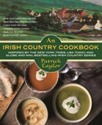 An Irish Country Cookbook: More Than 140 Family Recipes from Soda Bread to Irish Stew, Paired with Ten New, Charming Short Stories from the Beloved Ir
