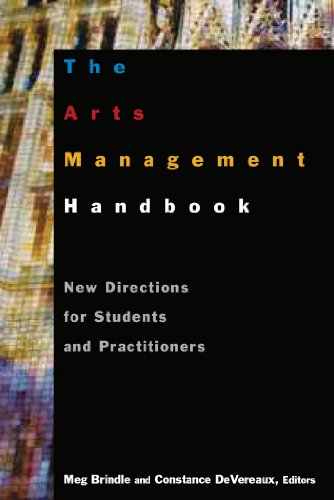 The Arts Management Handbook: New Directions for Students and Practitioners 9780765617422