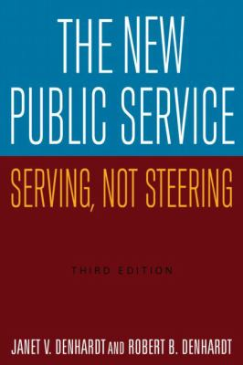 The New Public Service: Serving, Not Steering 9780765626257