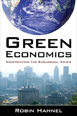 Green Economics: Confronting the Ecological Crisis 9780765627964