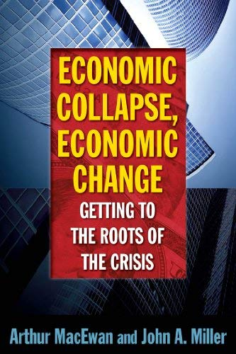 Economic Collapse, Economic Change: Getting to the Roots of the Crisis 9780765630681