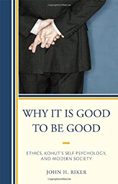 Why It Is Good to Be Good: Ethics, Kohut's Self Psychology, and Modern Society 9780765707901