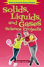 Solids, Liquids, and Gases Science Projects (Exploring Hands-On Science Projects (Enslow)) 22109965