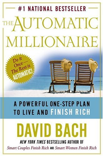 The Automatic Millionaire: A Powerful One-Step Plan to Live and Finish Rich 9780767914109